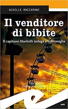 Il venditore di bibite. Il capitano Martielli indaga a Ventimiglia Copertina flessibile, di Achille Maccapani, Fratelli Frilli Editori.