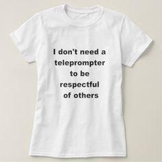 I don't need a teleprompter T-Shirt #nevertrump #notrump #dumptrump
