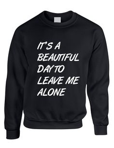 Adult Crewneck Its A Beautiful Day To Leave Me Alone Funny – Funny Shirts – Ideas of Funny Shirts – Adult Crewneck Its A… – Sweatshirt Funny Shirt Sayings, Sarcastic Shirts, Funny Tee Shirts, T Shirts With Sayings, Cool Shirts, Quote Shirts, Funny Sarcastic, Funny Hoodies, Hoodie Sweatshirts