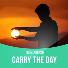"""""""Carry the day"""" means """"to win, to be successful"""". Example: Our team didn't play well at first, but we carried the day in the end."""
