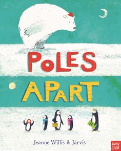 Poles Apart, by Jeanne Willis (released November 1, 2016). Everybody knows that penguins live at the South Pole and polar bears live at the North Pole. But what would happen if, one day, an adventurous family of penguins took a wrong turn and ended up at the North Pole?