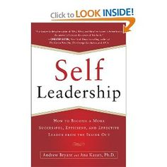http://library.uakron.edu/record=b4456331~S24 Self-leadership : how to become a more successful, efficient, and effective leader from the inside out by Andrew Bryant, Ana Lucia Kazan