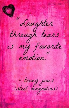 .Laughter Through Tears Is My Favorite Emotion . . .