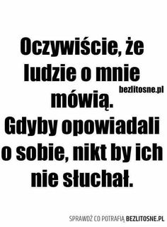 To chyba oczywiste Badass Quotes, Real Quotes, True Quotes, Funny Quotes, Some Words, Me As A Girlfriend, True Stories, Quotations, Wisdom