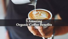 Organic Coffee Benefits - 5 Natural Benefits That You Should Know of The benefits of drinking coffee extend past of it being just a drink. It keeps you healthy, fit and happy. Drink coffee in moderation though!