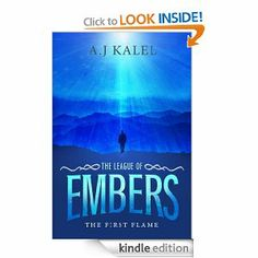 The First Flame (The League of Embers): A.J Kalel: Amazon.com: Kindle Store