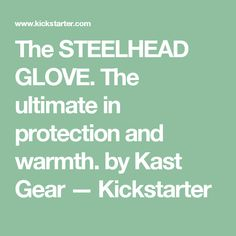 The STEELHEAD GLOVE. The ultimate in protection and warmth. by Kast Gear — Kickstarter