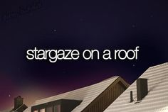 #330- Stargaze on a roof. Because stars are beautiful, and the roof has the best view :)