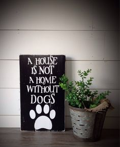 A personal favorite from my Etsy shop https://www.etsy.com/listing/551398240/a-house-is-not-a-home-without-dogs