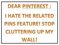 I hate related pins feature! Make it go away, Pinterest!