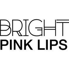 Bright Pink Lips text ❤ liked on Polyvore featuring text, words, fillers, quotes, phrase and saying