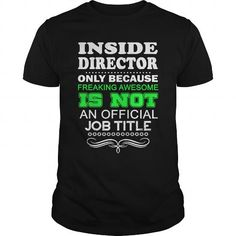 INSIDE DIRECTOR- FREAKIN T-Shirts, Hoodies (22.99$ ==► Order Here!)