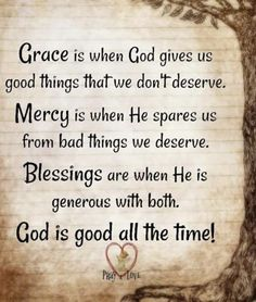 All the time God is good Prayer Quotes, Bible Verses Quotes, Bible Scriptures, Faith Quotes, Wisdom Quotes, Scriptures On Grace, Gods Grace Quotes, Quotes Gate, Quotes Quotes