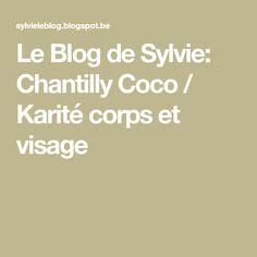 Le Blog de Sylvie: Chantilly Coco / Karité corps et visage