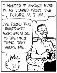 Calvin and Hobbes, Low Self-Esteem of 4 DA) - I've found that immediate gratification is the only thing that helps me. Calvin And Hobbes Quotes, Calvin And Hobbes Comics, John Calvin, Classic Cartoons, Fun Comics, My Mood, Hilarious, Funny, Comic Artist