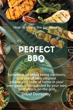 Summer is all about being outdoors, and one of life's simplest pleasures is to be at home in your own garden, surrounded by your own best efforts on the grill.