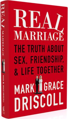 Can't wait to read this! Real Marriage - The truth about sex, friendship & life together. Mark & Grace Driscoll
