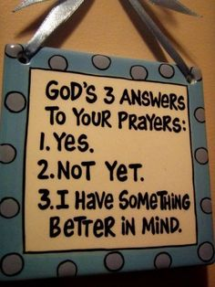 God's answers to your prayers. I LOVE THIS!!!