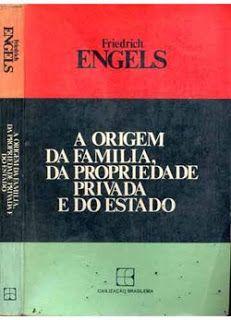 A Origem da Família, da Propriedade Privada e do Estado - Engels - Civilização Brasileira