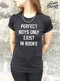 * PERFECT BOYS ONLY EXIST IN BOOKS T-shirt Top Tumblr Fashion Slogan Tank Funny*