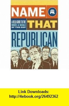 Name That Republican A Field Guide to the Rogues and Rascals of the GOP (9780811860079) Doug Mayer, Alex Fine , ISBN-10: 0811860078  , ISBN-13: 978-0811860079 ,  , tutorials , pdf , ebook , torrent , downloads , rapidshare , filesonic , hotfile , megaupload , fileserve