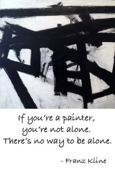 Artist Quote of the week - Franz Kline