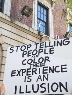 Stop telling people of color their experience is an illusion.