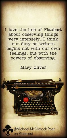 Mary Oliver quote. From Writing Tips by Famous Authors @ Michael McClintock Poet on Pinterest.