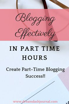 How to Blog More Effectively in Less Time: Creating Part-Time Blogging Success