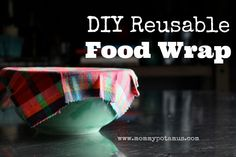 DIY Reusable Food Wrap. A great alternative for all that wasteful plastic stuff.