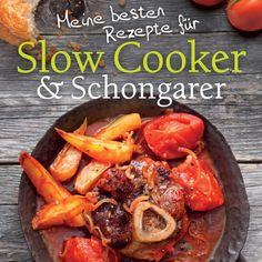Meine besten Rezepte fuer Slow Cooker und Schongarer von Gabriele Frankemoelle