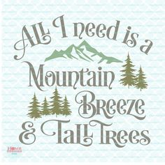 All I Need Is A Mountain Breeze And Tall Trees Forest Adventure Explore Quote Sign svg dxf eps jpg a - words i love - Zitate Sign Quotes, Me Quotes, Funny Quotes, Qoutes, Wisdom Quotes, Beauty Quotes, Hiking Quotes, Travel Quotes, Life Quotes Love