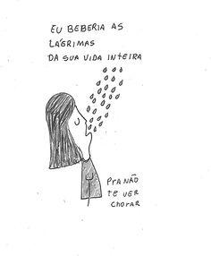 Beberia suas lágrimas
