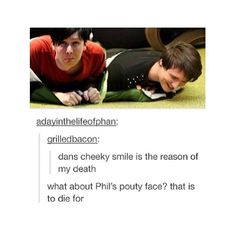 ASDFGHJKL i have been loking at phan pictures all morning and now my stomach hurts from squealing and falling out of my chair