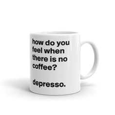 How Do You Feel When There is No Coffee Mug, Coffee Mugs Funny Gifts Mugs Tea Cup 11OZ