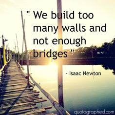"#Quotes about #Kindness - ""We build too many walls and not enough bridges."" #Isaac #Newton #Peace"
