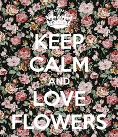 Keep Calm and Love Flowers #pattern