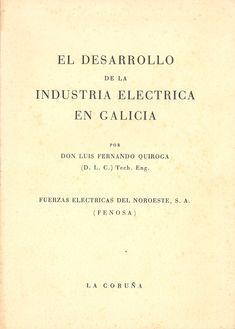El desarrollo de la industria eléctrica en Galicia / por D. Luis Fernando Quiroga. -- La Coruña : Fuerzas Eléctricas del Noroeste , [1963]. -- 26 p. : grab. ; 24 cm. 1. Industria eléctrica-Galicia