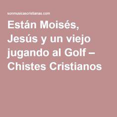 Están Moisés, Jesús y un viejo jugando al Golf – Chistes Cristianos