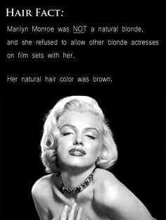 Marilyn Monroe, the quintessential blonde bombshell, wasn't actually blonde. (Still a bombshell though...)
