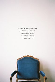 when-something-hasnt-been-as-beautiful-as-it-can-be-the-reason-is-always-bigger-than-the-thing-quote by jenna-lyons
