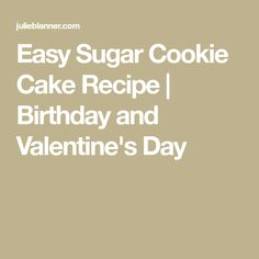 Easy Sugar Cookie Cake Recipe | Birthday and Valentine's Day