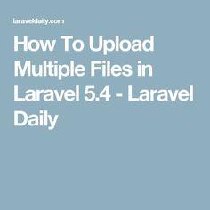 How To Upload Multiple Files in Laravel 5.4 - Laravel Daily