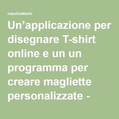 Un'applicazione per disegnare T-shirt online e un un programma per creare magliette personalizzate - maestroalberto