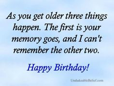 As you get older three things happen.  The first is your memory goes, and I can't remember the other two.  See more 50th birthday gag gifts and party ideas at www.one-stop-party-ideas.com