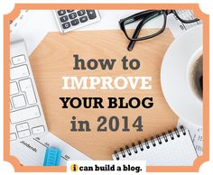 How To Improve Your Blog in 2014!