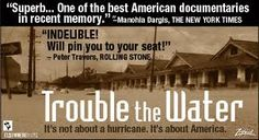 Word Life Production - Trouble the Water is a phenomenal documentary on Hurricane Katrina which brings to life the realities behind that day and life after