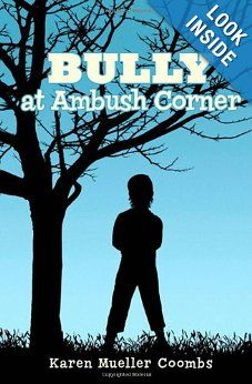 BULLY at Ambush Corner  Karen Mueller Coombs. Every day after school, Tink waits in ambush for Rocky. Will he be able to end the daily bullying, gain his father's approval, and still practice being a pacifist? A book about a serious subject told with a touch of humor, BULLY AT AMBUSH CORNER is available in print or as an e-book for middle grade readers 8-12. Read about it at www.bullyatambush.... Discussion guide included.