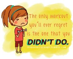 The only workout you'll ever regret...