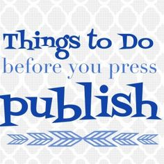 Things to do before you press publish